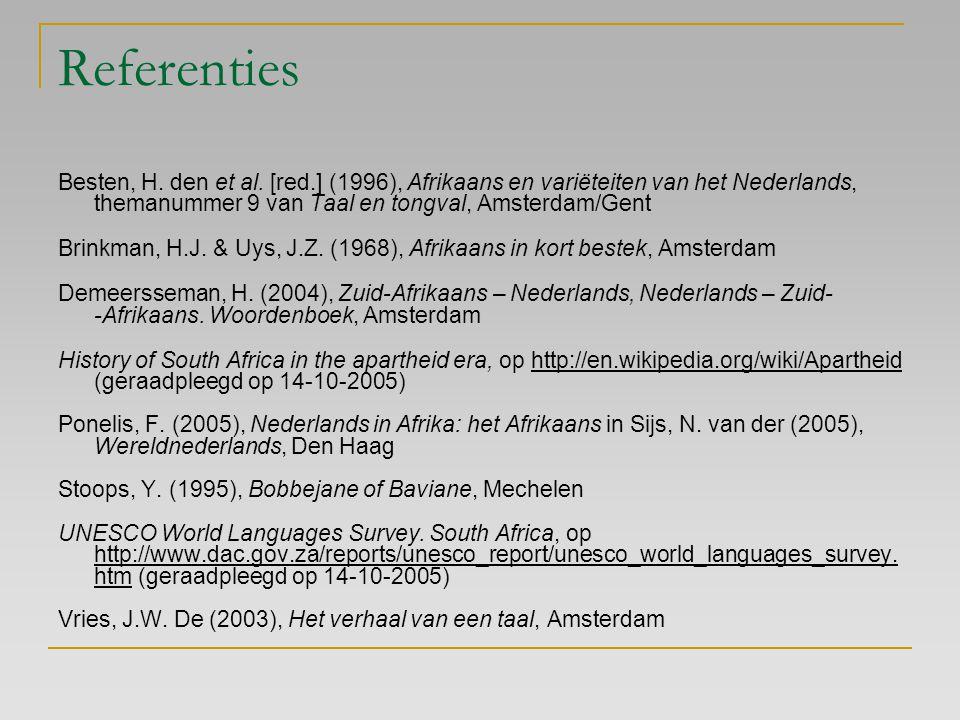 Referenties Besten, H. den et al. [red.] (1996), Afrikaans en variëteiten van het Nederlands, themanummer 9 van Taal en tongval, Amsterdam/Gent.